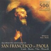 Ricordo Del Santuario Di San Francesco Di Paola. Canti, Storia, Vita, Miracoli by Nicola