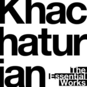 Khachaturian: The Essential Works by Various Artists
