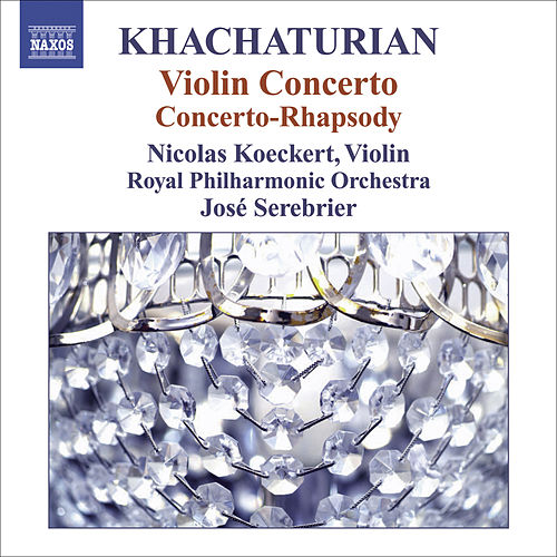 KHACHATURIAN, A.: Violin Concerto / Concerto-Rhapsody for Violin and Orchestra (Koeckert, Royal Philharmonic, Serebrier) by Aram Ilyich Khachaturian
