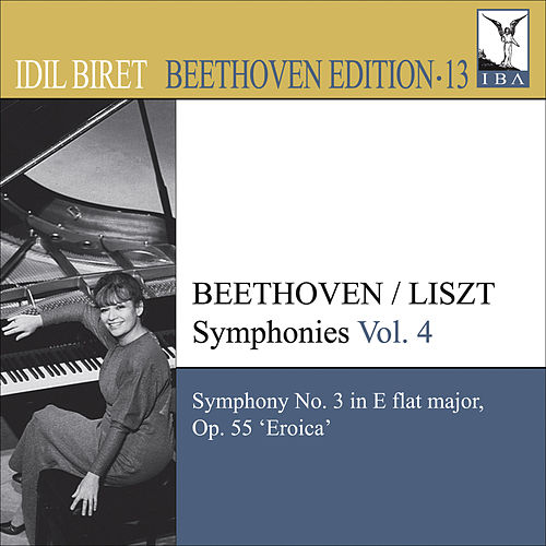 BEETHOVEN, L. van: Symphonies (arr. F. Liszt for piano), Vol. 4 (Biret) - No. 3, 'Eroica' (Biret Beethoven Edition, Vol. 13) by Ludwig van Beethoven