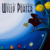 How To Rob A Bank by Willy Porter