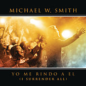 Yo Me Rindo A El by Michael W. Smith