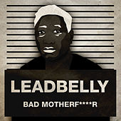 Bad Motherf****r by Leadbelly