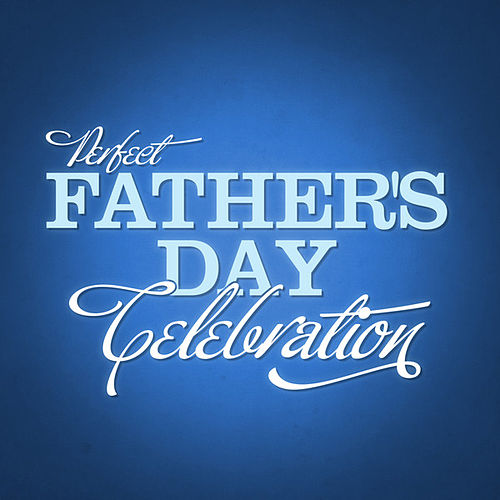 Perfect Father's Day Celebration by Various Artists