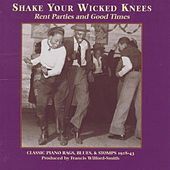 Shake Your Wicked Knees: Rent Parties and Good Times: Classic Piano Rags, Blues, & Sto by Various Artists