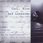 Cool, Blue And Lonesome: Bluegrass... by Various Artists