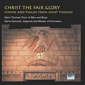 Christ The Fair Glory by St. Thomas Choir Of Men And Boys