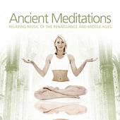 Ancient Meditations - Relaxing Music of the Renaissance and Middle Ages by Various Artists