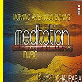 Morning, Afternoon & Evenin g Meditation Music by Rakesh Chaurasia