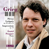 Grieg: Lyric Pieces Op. 65, 68, & 71 and Impressions, Op. 73 by Daniel Propper