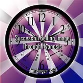 Successful Selling Image Hypnosis By Jim Zinger Csp by Jim Zinger Csp
