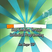 Stop Smoking Through Subliminal Programming by Jim Zinger Csp