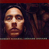 Indians Indians by Robert Mirabal