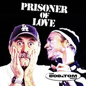 Prisoner of Love by Bob & Tom