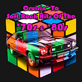 Cruisin' To Soft Rock Hits Of The '70s & '80s (Re-Recorded / Remastered) von Various Artists
