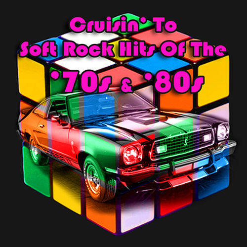 Cruisin' To Soft Rock Hits Of The '70s & '80s (Re-Recorded / Remastered) by Various Artists