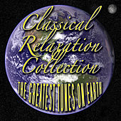 Classical Relaxation Collection - The Greatest Tunes On Earth by Various Artists