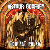 Too Fat Polka by Arthur Godfrey
