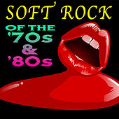Soft Rock Of The '70s & '80s (Re-Recorded / Remastered Versions) by Various Artists