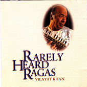 Rarely Heard Ragas - Vilayat Khan by Vilayat Khan