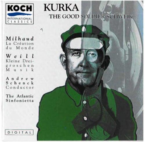Kurka: The Good Soldier Schweik - Milhaud/Weill by The Atlantic Sinfonietta