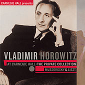 Vladimir Horowitz at Carnegie Hall - The Private Collection: Mussorgsky & Liszt by Vladimir Horowitz