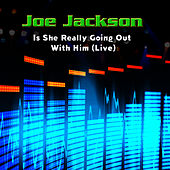 Is She Really Going Out With Him (Live) by Joe Jackson