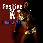 I Got A Man (Re-Recorded / Remastered) by Positive K