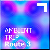 Ambient trip – Route 3 by Various Artists