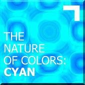 The Nature of Colors: Cyan by Various Artists