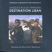 Casques Bleus Francais: Destination Liban by Maximilien Mathevon