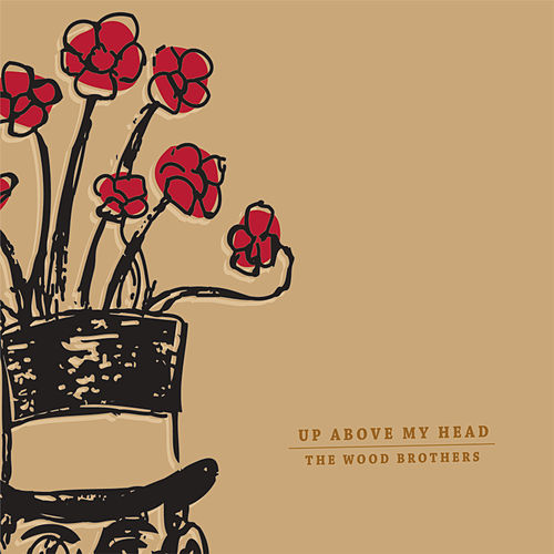 Up Above My Head by The Wood Brothers