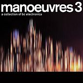 Manoeuvres 3 - A Collection Of Bc Electronica by Various Artists