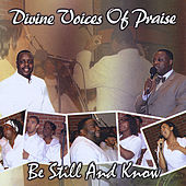 Be Still and Know by Divine Voices of Praise