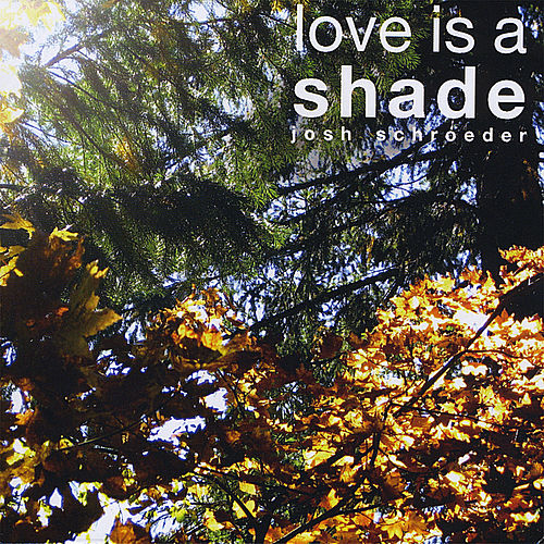 Love Is a Shade by Josh Schroeder