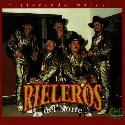 Llorando Mares by Los Rieleros Del Norte