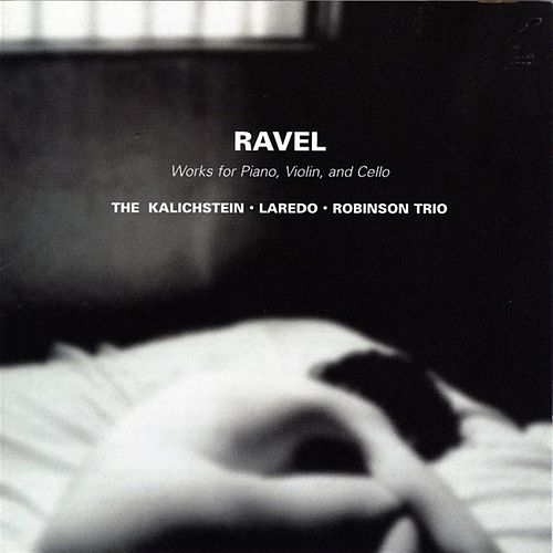Ravel: Trios by The Kalichstein-Laredo-Robinson Trio