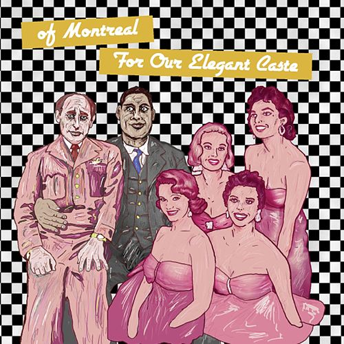 For Our Elegant Caste by of Montreal