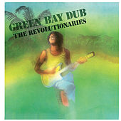 The Evolution of Dub, Vol. 3: The Descent of Version - Green Bay Dub by The Revolutionaries