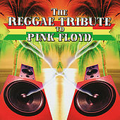 The Reggae Tribute To Pink Floyd by Various Artists