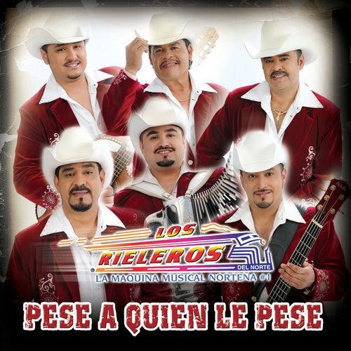 Pese A Quien Le Pese by Los Rieleros Del Norte