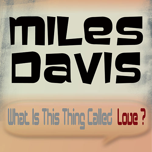 What Is This Thing Called Love? by Miles Davis