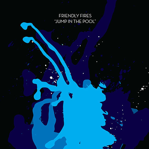Jump In The Pool by Friendly Fires