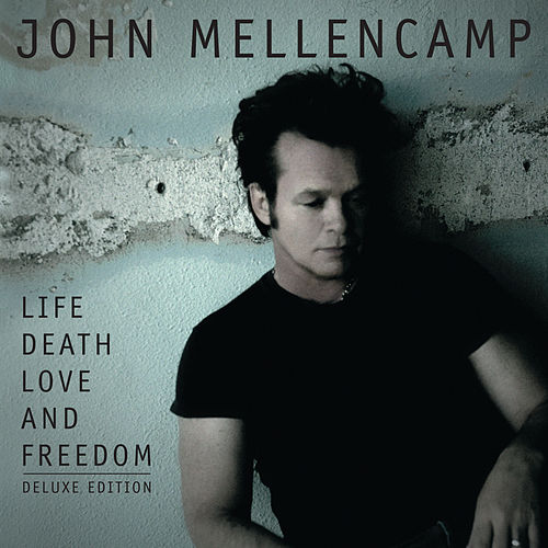 Life Death Love and Freedom - Deluxe Edition by John Mellencamp