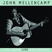 Life Death LIVE and Freedom by John Mellencamp