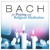 Bach for Praying and Religious Meditation by Various Artists