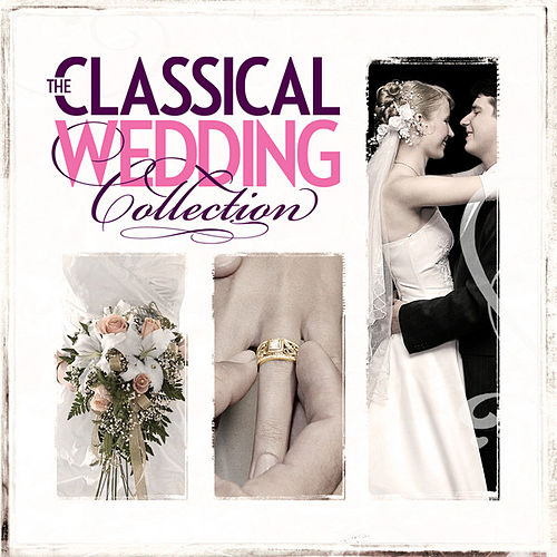 The Classical Wedding Collection by Various Artists