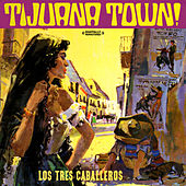 Tijuana Town (Digitally Remastered) by Los Tres Caballeros