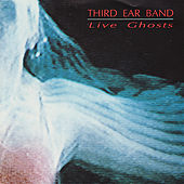 Live Ghosts by Third Ear Band