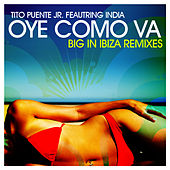Oye Como Va - Big In Ibiza Remixes by Tito Puente Jr.